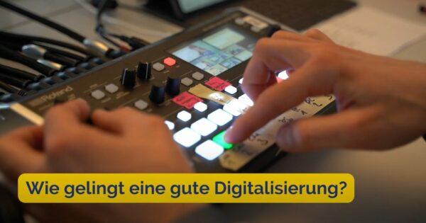 Ansicht Frage Wie gelingt eine gute Digitalisierung?